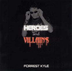 Forrest Kyle - Heroes and Villains