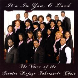 The Voice of the Greater Refuge Tabernacle Choir - It's in You, O Lord