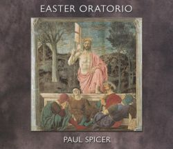 Paul Spicer - Paul Spicer: Easter Oratorio
