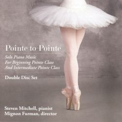 Pointe to Pointe: Solo Piano Music for Beginning Pointe Class and Intermediate Pointe Class