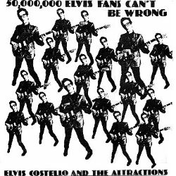 Elvis Costello / Elvis Costello & the Attractions - 50,000,000 Elvis Fans Can't Be Wrong
