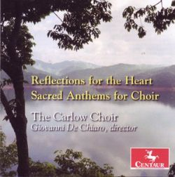 Reflections for the Heart: Sacred Anthems for Choir - Carlow Choir / Giovanni De Chiaro