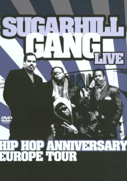 The Sugarhill Gang - Hip Hop Anniversary Europe Tour: Sugarhill Gang Live