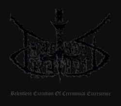 Impetuous Ritual - Relentless Execution of Ceremonial Excrescence