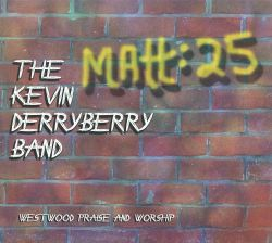 The Kevin Derryberry Band - Matt:25-Westwood Praise And Worship