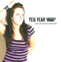 Ten Year Vamp - Don't Act Like You Know Me