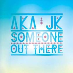 AKA JK - Someone Out There