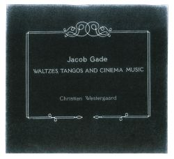 Jacob Gade: Waltzes, Tangos and Cinema Music