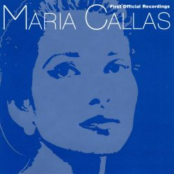 Maria Callas - Maria Callas: First Official Recordings