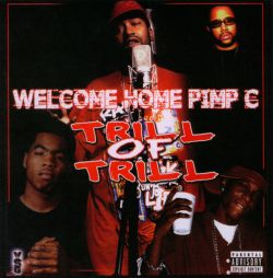 Welcome Home Pimp C: Trill Of Trill