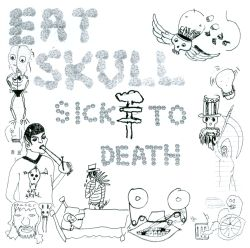 Eat Skull - Sick to Death