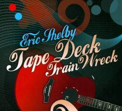 Eric Shelby - Tape Deck Train Wreck