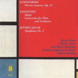 Schoenberg: Pierrot Lunaire; Gregory Yasinitsky: Magic; Concertino; Jeffrey Jacob: Symphony No. 3