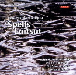 Helsinki Chamber Choir - Spells - Loitsut: Choral Music by Tapio Tuomela