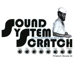 Sound System Scratch: Lee Perry's Dub Plate Mixes 1973 to 1979