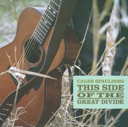 Caleb Spaulding - This Side Of The Great Divide
