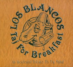 Los Blancos - Taj For Breakfast: An Incidental Tribute to Taj Mahal