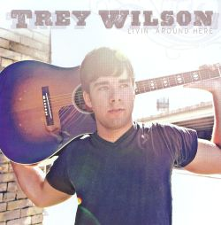 Trey Wilson - Livin' Around Here