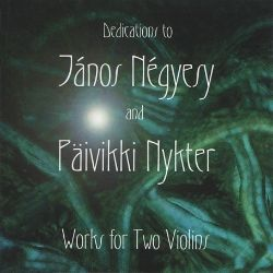 Dedications to Janos Negyesy and Paivikki Nykter: Works for 2 Violins