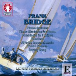 London Bridge Ensemble - Bridge: Piano Quintet; Three Skecthes; Phantasie; Pensiero