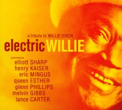 Electric Willie: A Tribute to Willie Dixon