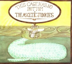 The Ascetic Junkies - This Cage Has No Bottom