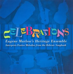 Celebrations: Eugene Marlow's Heritage Ensemble Interprets Festive Melodies From The Hebraic Songbook