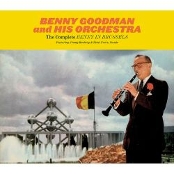Benny Goodman / Benny Goodman & His Orchestra - The Complete Benny in Brussels [Ais]