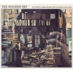 The Wooden Sky - If I Don't Come Home You'll Know I'm Gone