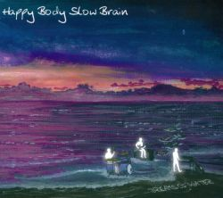 Happy Body Slow Brain - Dreams of Water