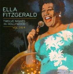 Ella Fitzgerald - Twelve Nights in Hollywood, Vols. 3-4