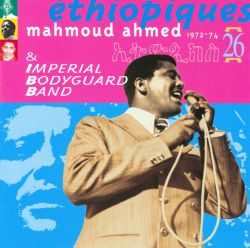 Ethiopiques, Vol. 26: Mahmoud Ahmed & The Imperial Bodyguard Band (1972-1974)