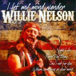Willie Nelson - I Let My Mind Wander: The Best Of Willie Nelson
