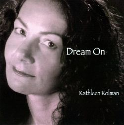Kathleen Kolman - Dream On