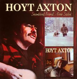 Hoyt Axton - Snowblind Friend/Free Sailin'