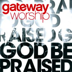 Gateway Worship - God Be Praised