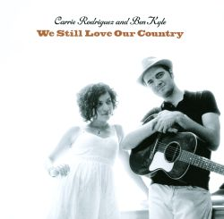 Carrie Rodriguez / Ben Kyle - We Still Love Our Country