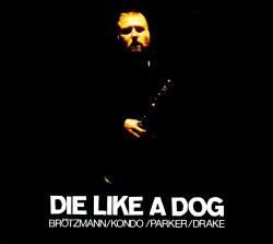 Die Like a Dog: Complete FMP Recordings