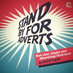 Stand by for Adverts: Rare Jazz, Jingles and Advertising Electronics