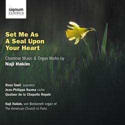 Set Me as a Seal Upon Your Heart: Chamber Music & Organ Works by Naji Hakim