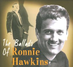 Ronnie Hawkins - The Ballads of Ronnie Hawkins