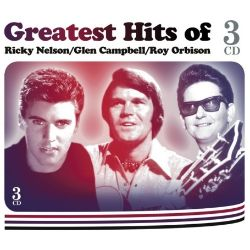 Greatest Hits Of Ricky Nelson/Glen Campbell/Roy Orbison