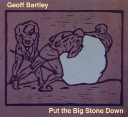 Geoff Bartley - Put The Big Stone Down