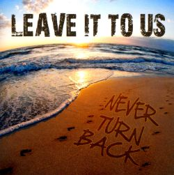 Leave It To Us - Never Turn Back