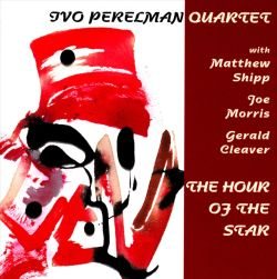 Ivo Perelman / Ivo Perelman Quartet - The Hour of the Star