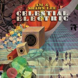 AM & Shawn Lee / AM / Shawn Lee - Celestial Electric