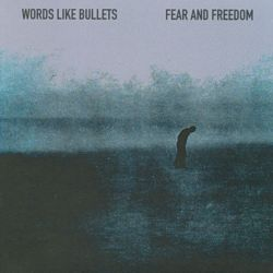 Words Like Bullets - Fear and Freedom