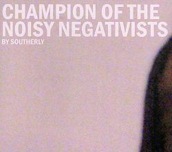 Southerly - Champion of the Noisy Negativists