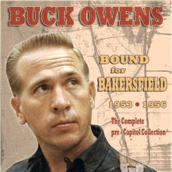 Buck Owens - Bound for Bakersfield 1953-1956: The Complete Pre-Capitol Collection