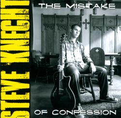 Steve Knecht - The Mistake of Confession